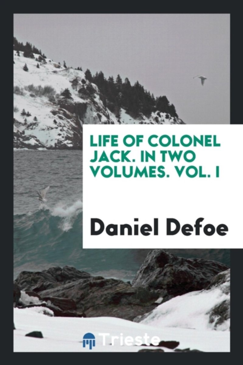 Life of Colonel Jack. in Two Volumes. Vol. I