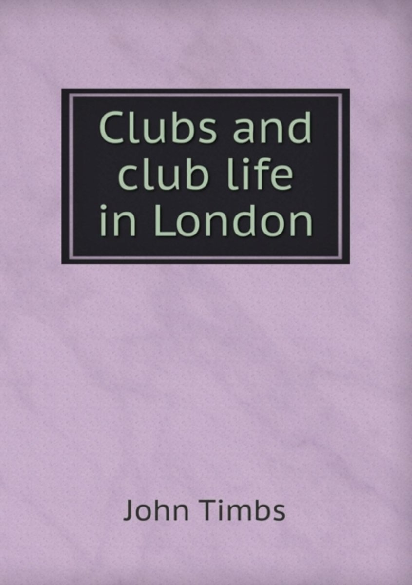 Clubs and Club Life in London