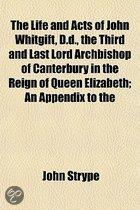 The Life And Acts Of John Whitgift, D.D., The Third And Last Lord Archbishop Of Canterbury In The Reign Of Queen Elizabeth; An Appendix To The
