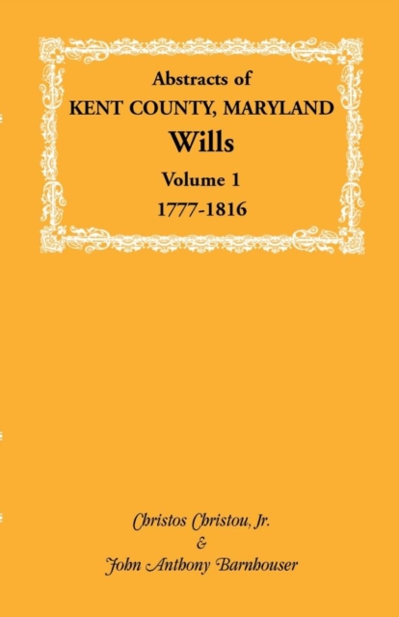 Abstracts of Kent County, Maryland Wills. Volume 1