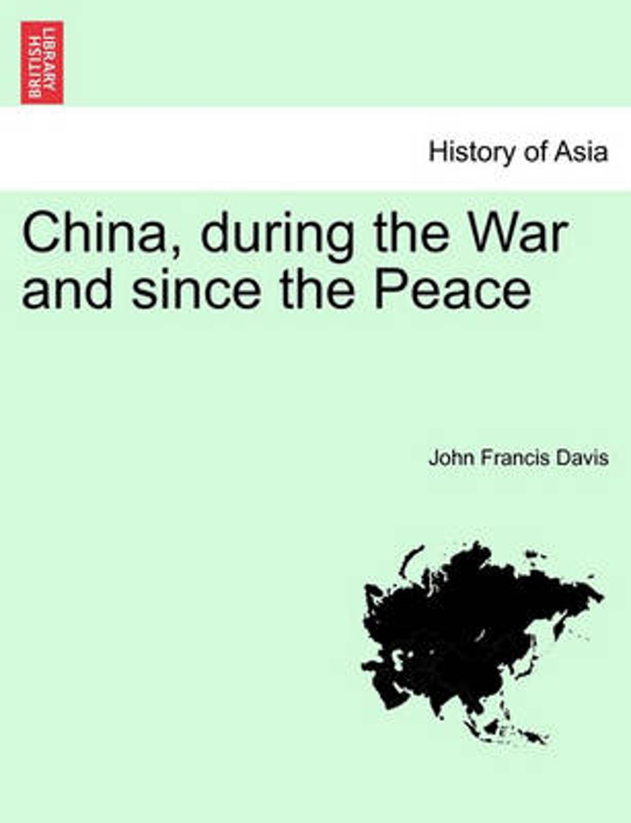 China, During the War and Since the Peace