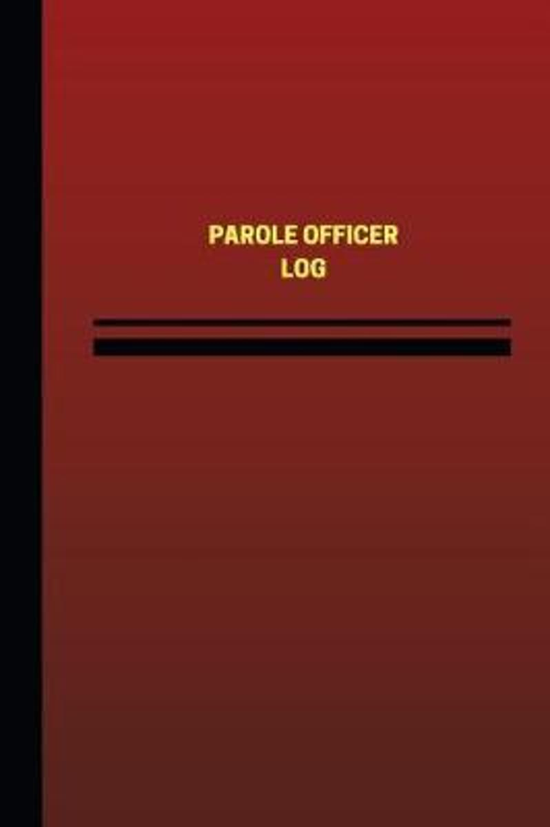 Parole Officer Log (Logbook, Journal - 124 Pages, 6 X 9 Inches)