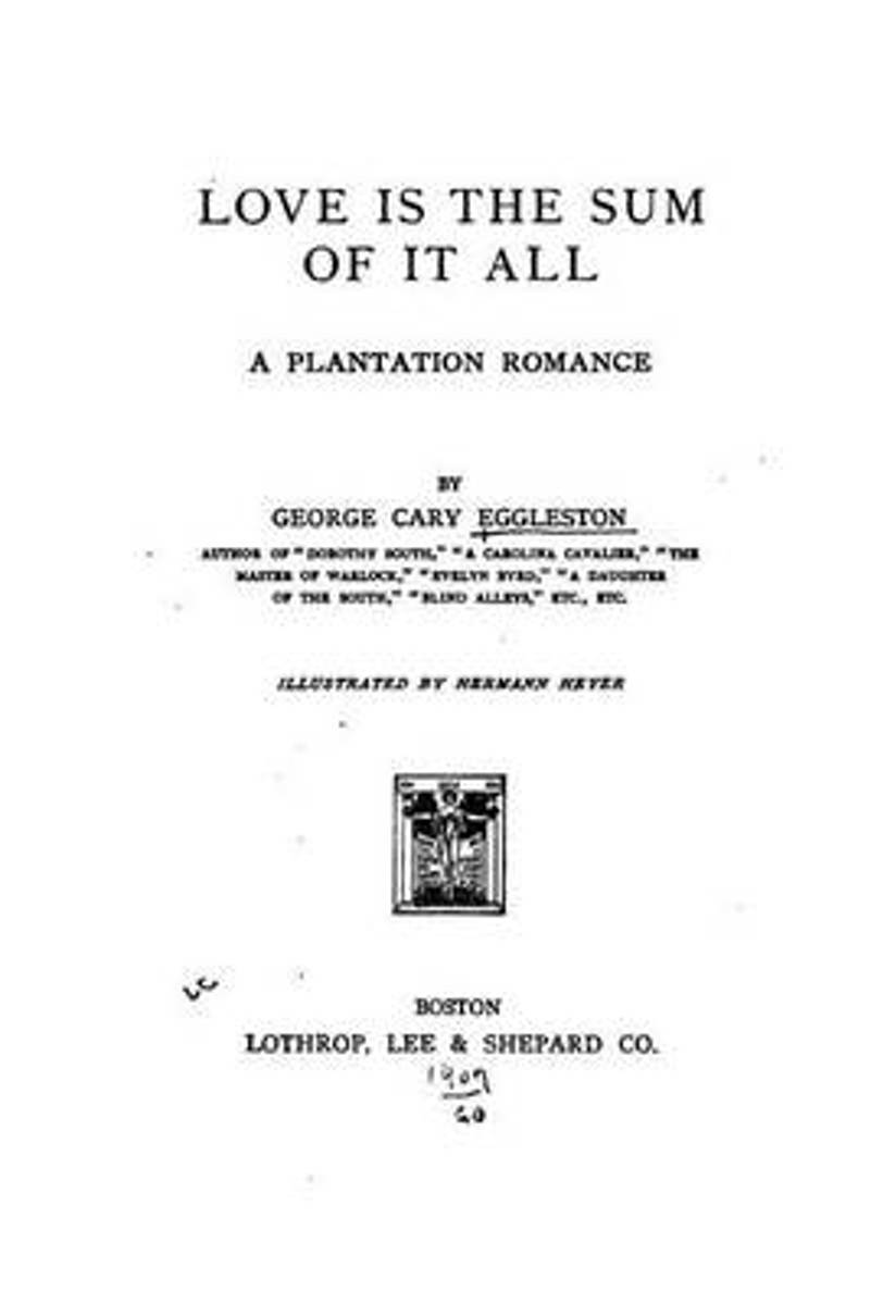 Love Is the Sum of It All, a Plantation Romance