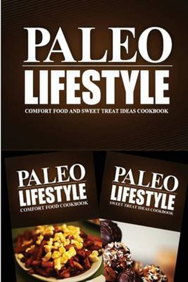 Paleo Lifestyle - Comfort Food and Sweet Treat Ideas Cookbook