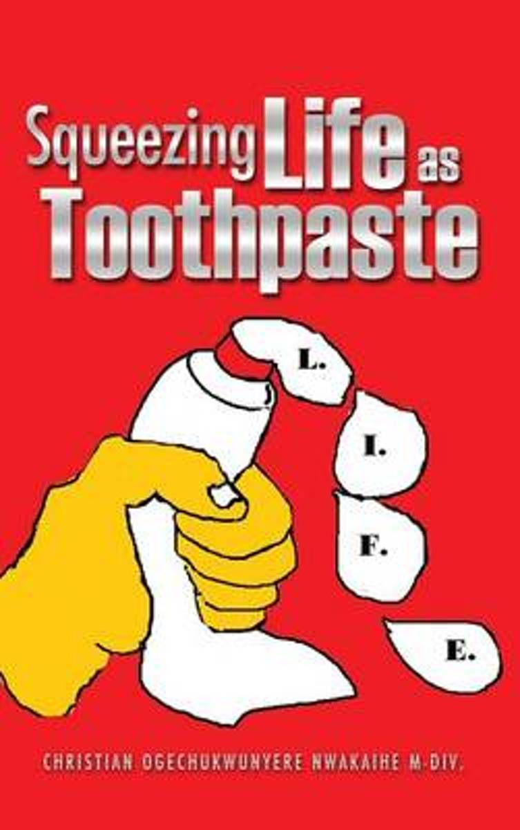 Squeezing Life as Toothpaste