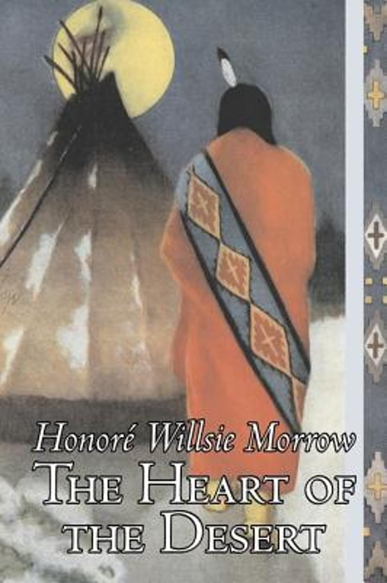 The Heart of the Desert by Honore Willsie Morrow, Fiction, Classics, Literary