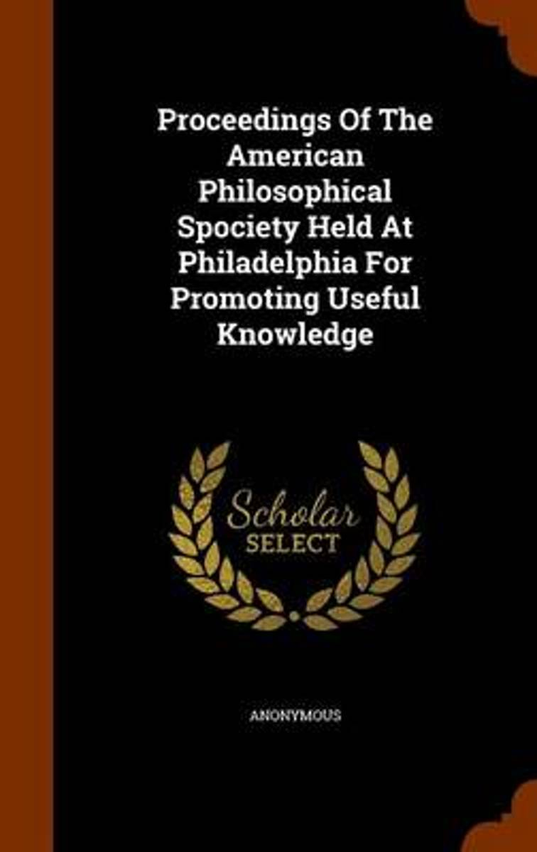 Proceedings of the American Philosophical Spociety Held at Philadelphia for Promoting Useful Knowledge