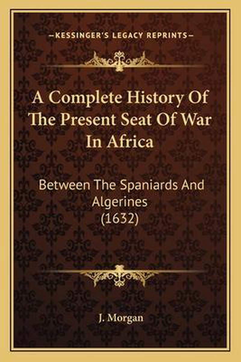 A Complete History of the Present Seat of War in Africa