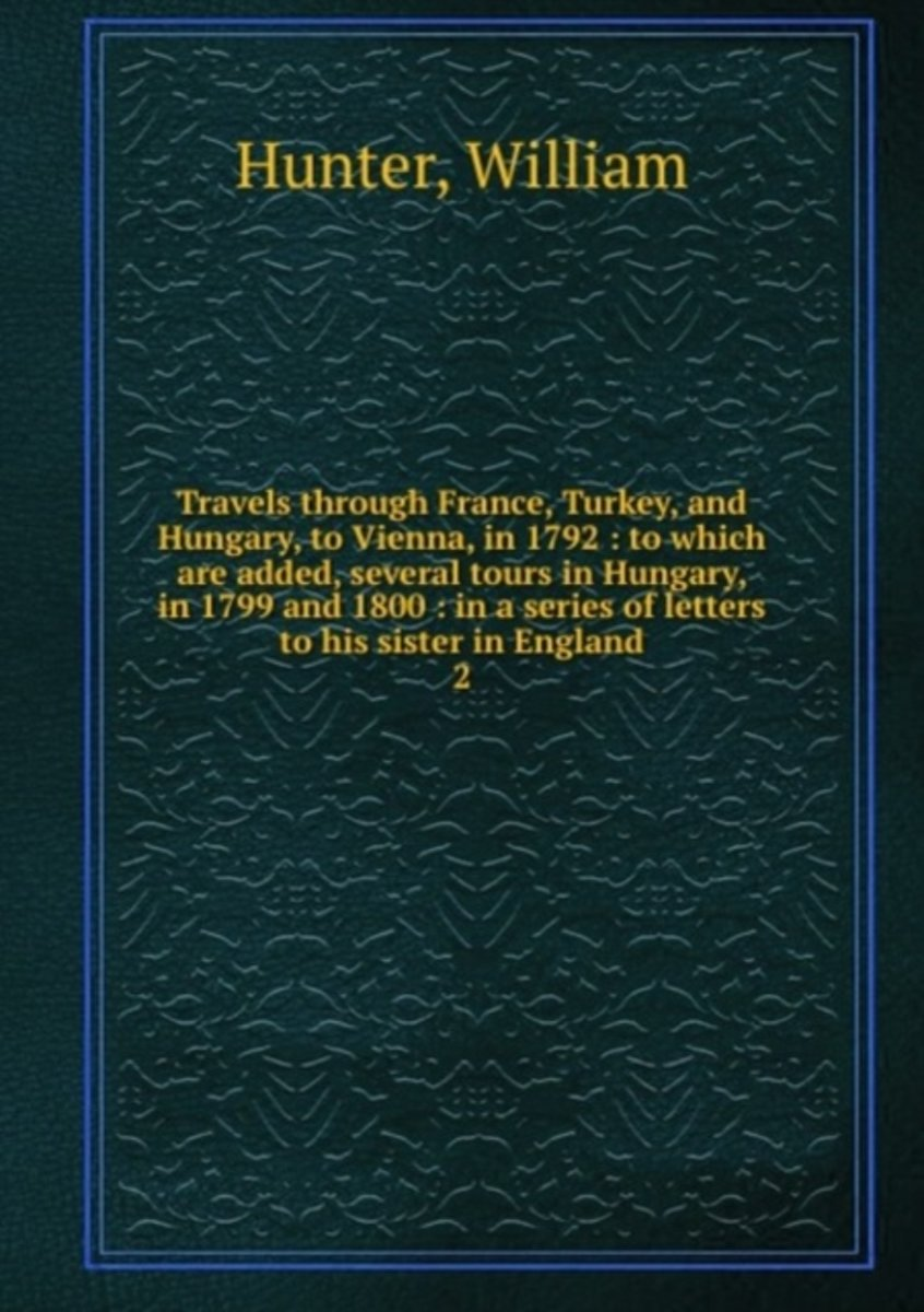 Travels Through France, Turkey, and Hungary, to Vienna, in 1792