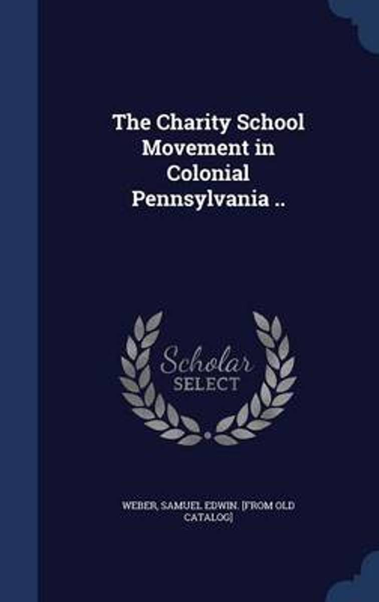 The Charity School Movement in Colonial Pennsylvania ..