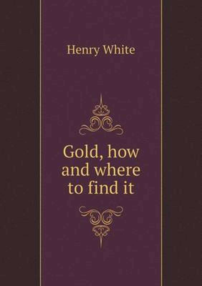 Gold, How and Where to Find It