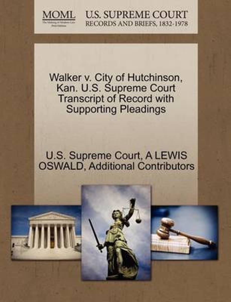 Walker V. City of Hutchinson, Kan. U.S. Supreme Court Transcript of Record with Supporting Pleadings