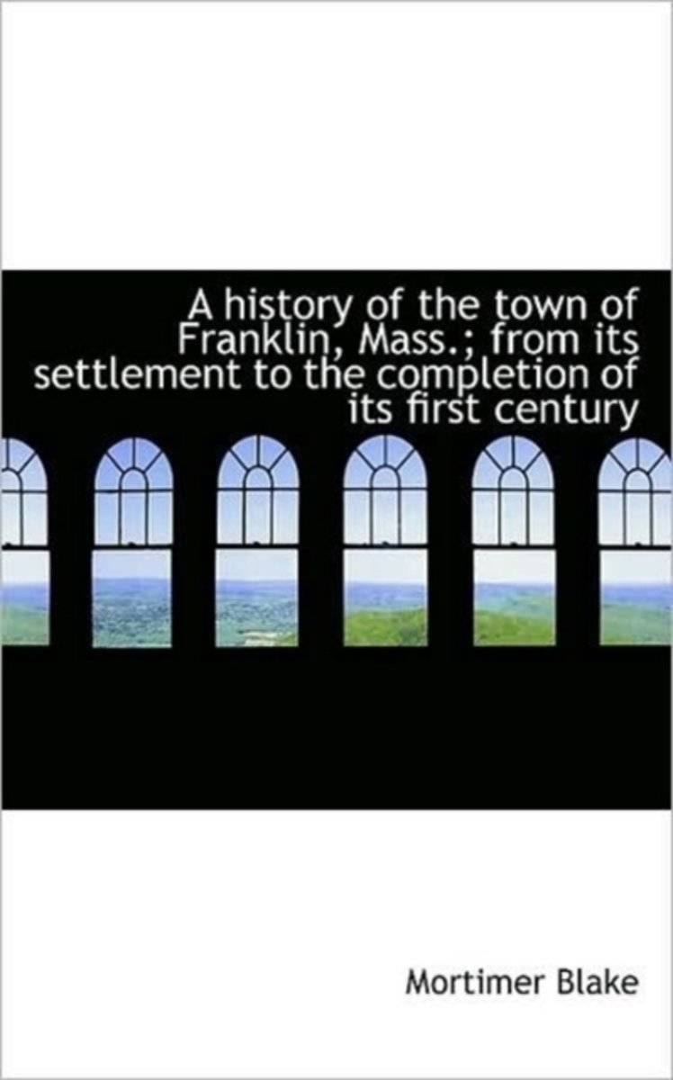 A History of the Town of Franklin, Mass.