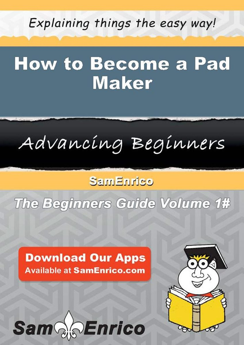 How to Become a Pad Maker