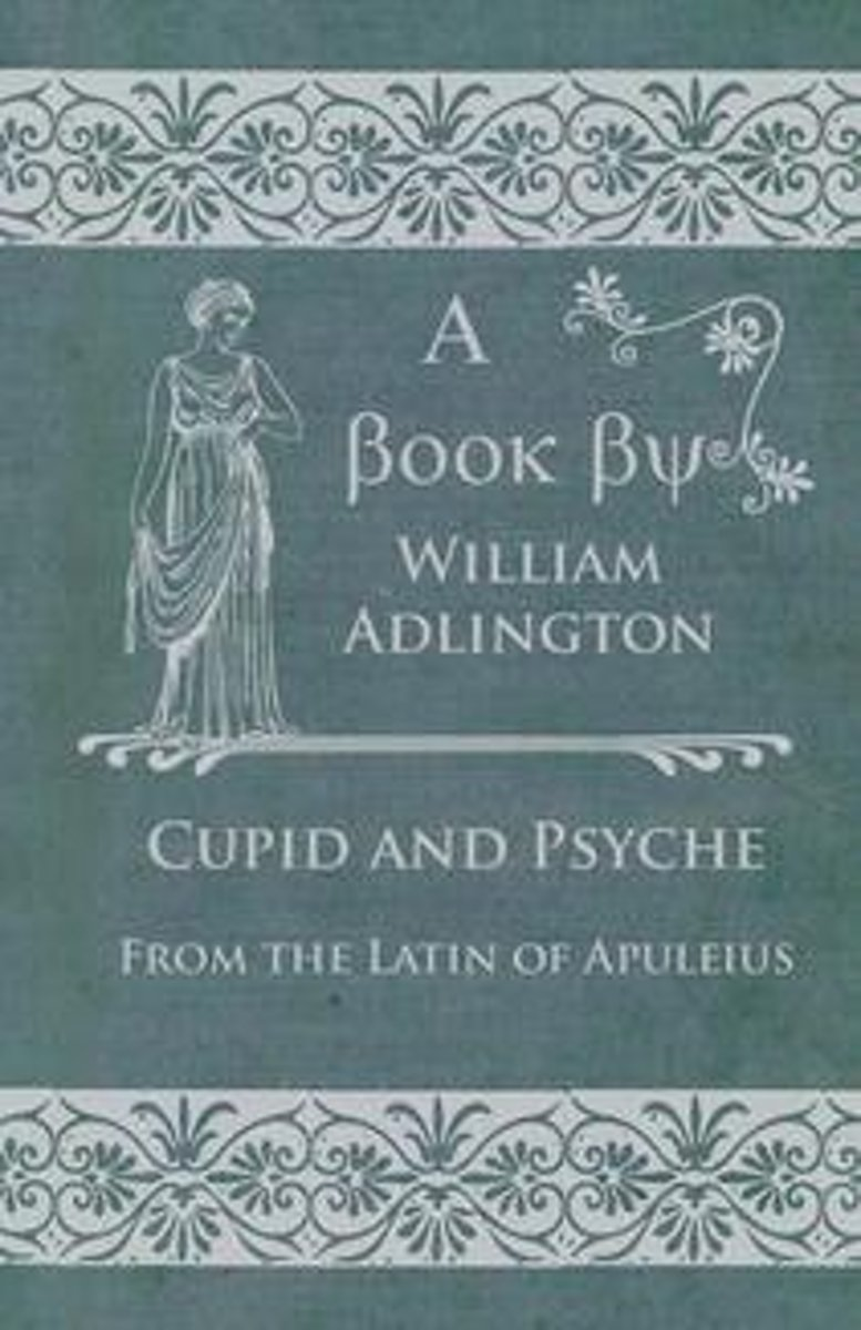Cupid and Psyche - From the Latin of Apuleius