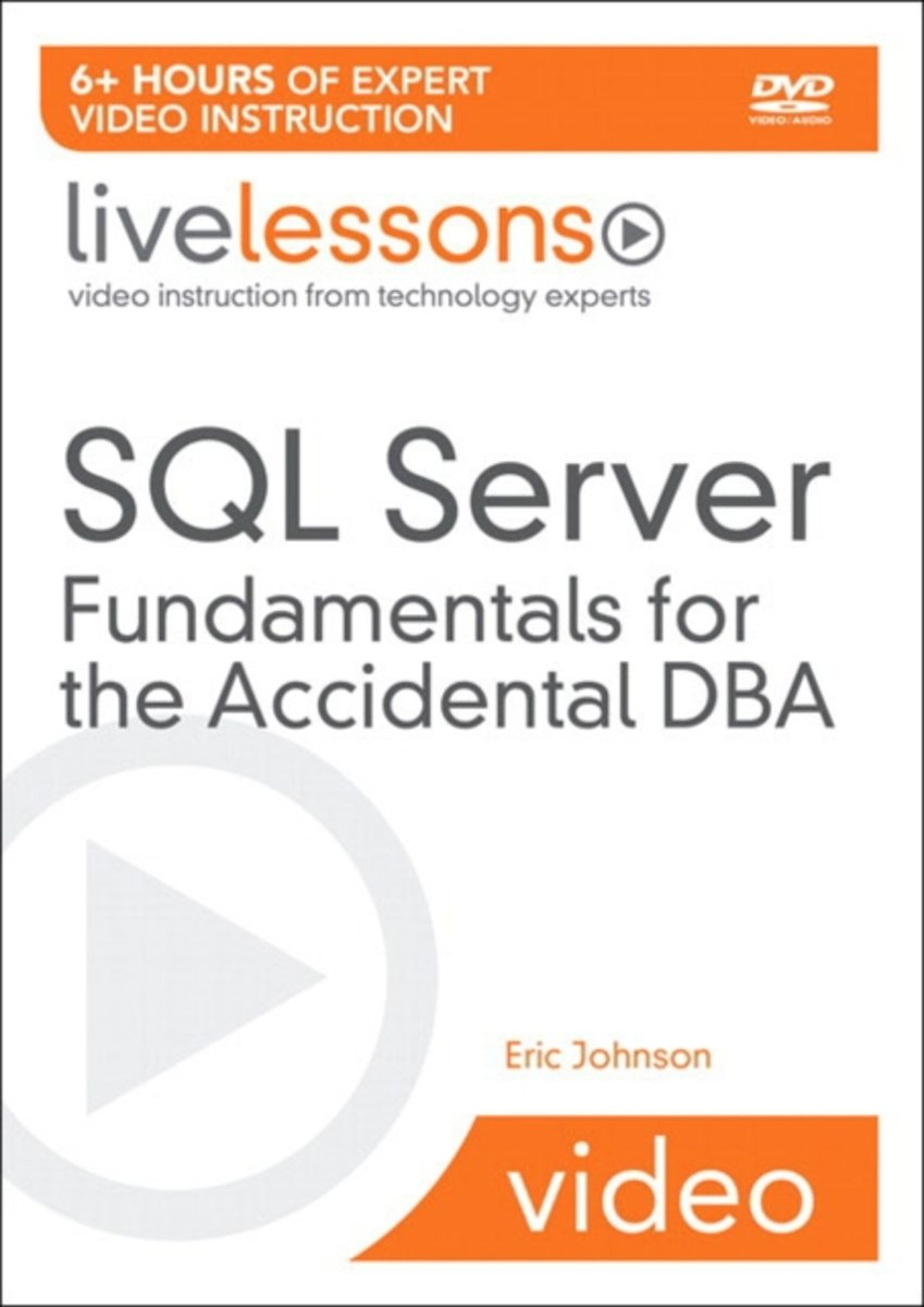 SQL Server Fundamentals for the Accidental DBA LiveLessons (Video Training)