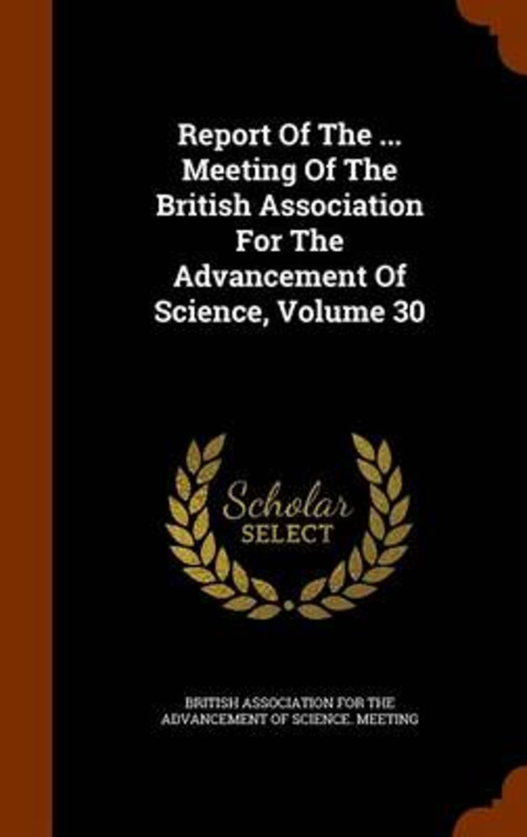 Report of the ... Meeting of the British Association for the Advancement of Science, Volume 30