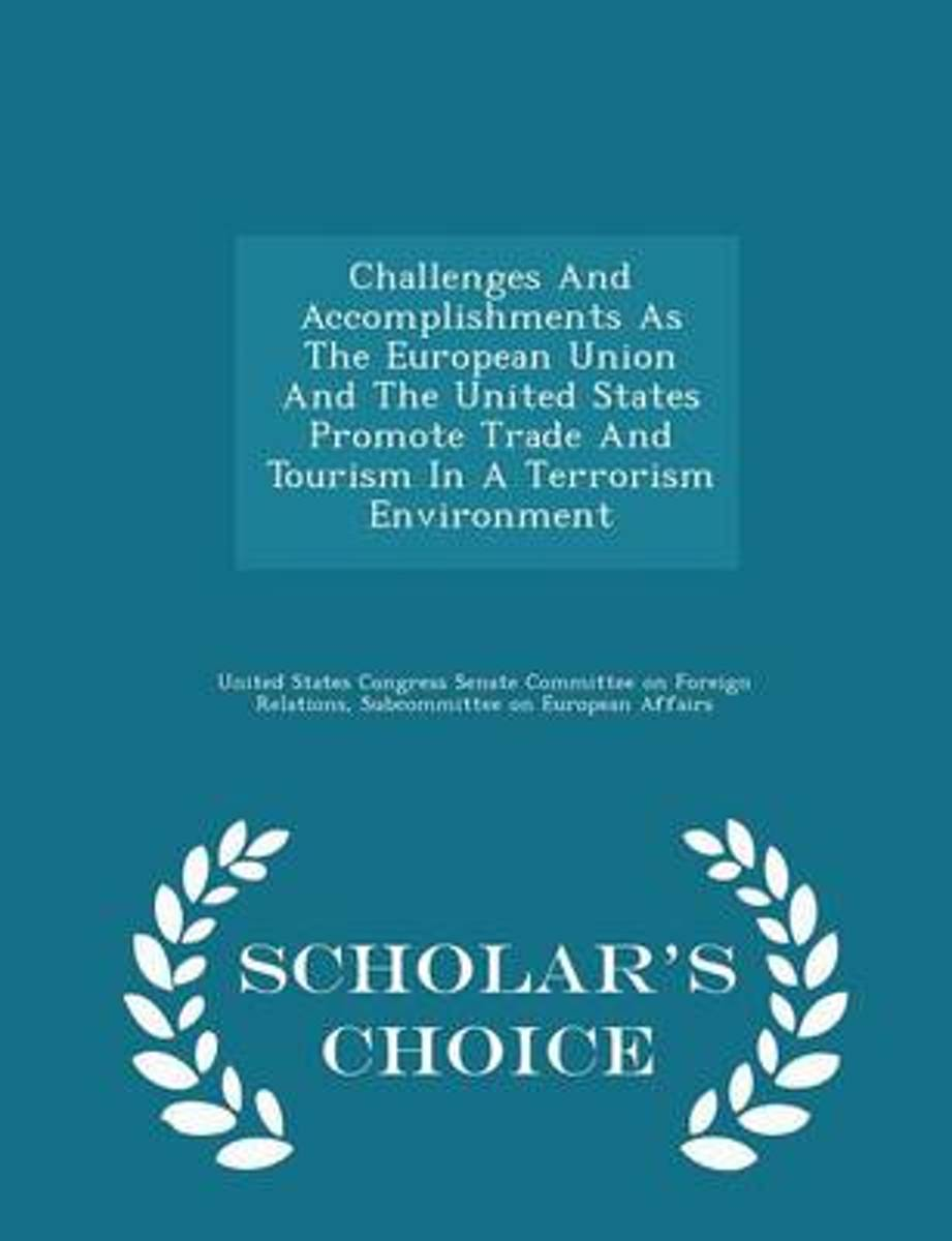 Challenges and Accomplishments as the European Union and the United States Promote Trade and Tourism in a Terrorism Environment - Scholar's Choice Edition