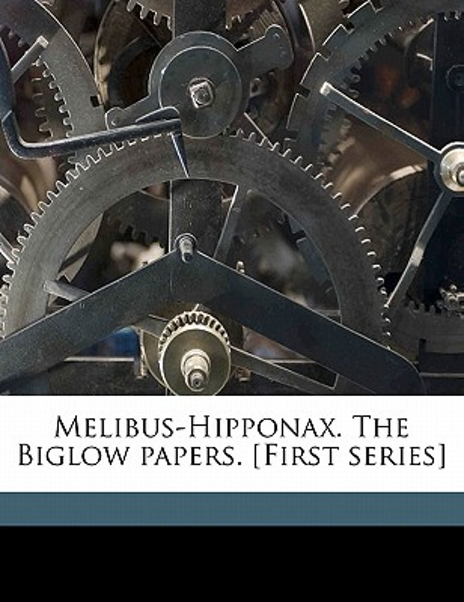 Melibus-Hipponax. the Biglow Papers. [First Series]