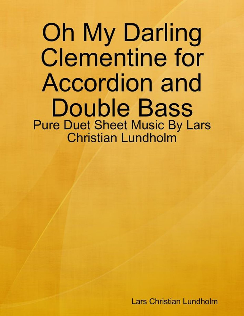 Oh My Darling Clementine for Accordion and Double Bass - Pure Duet Sheet Music By Lars Christian Lundholm