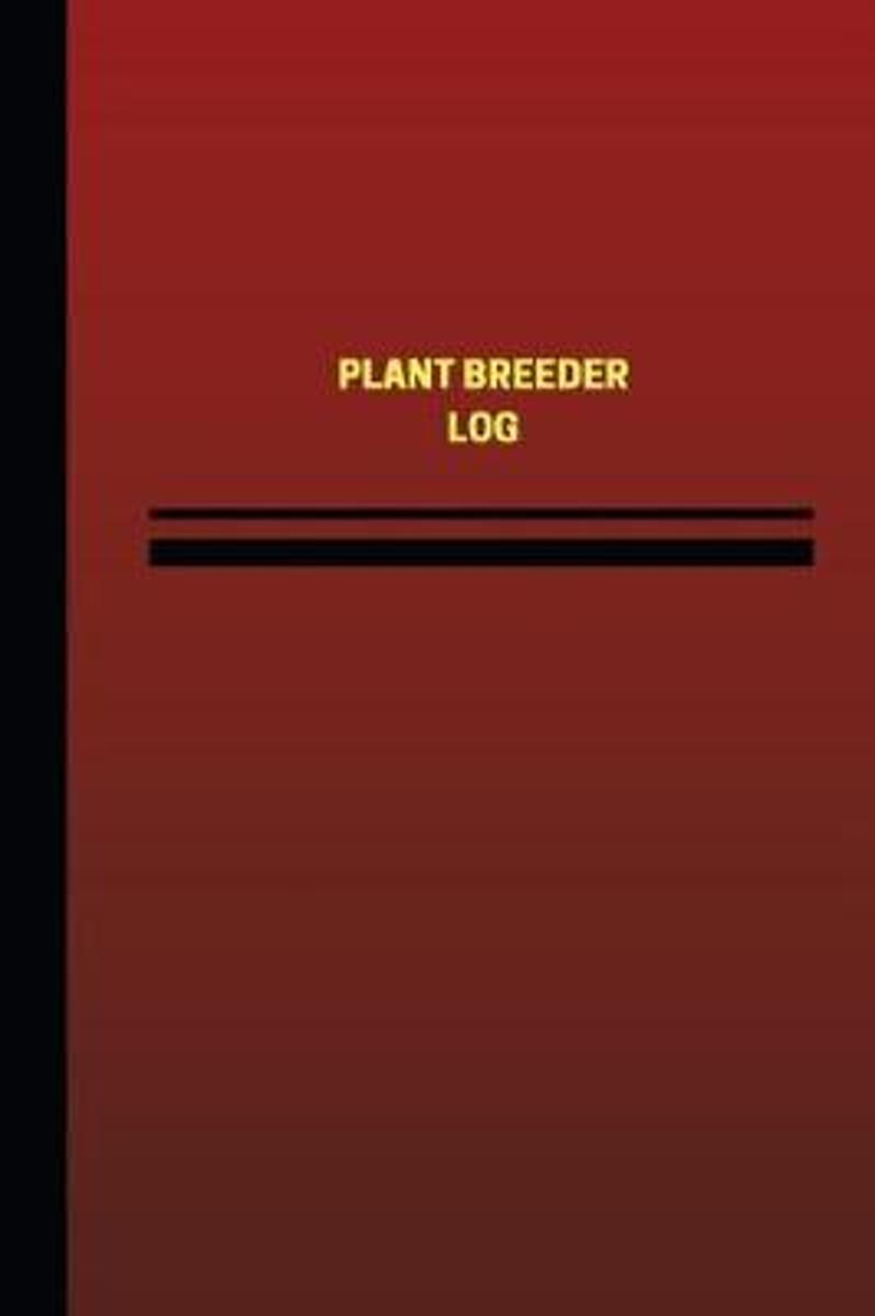 Plant Breeder Log (Logbook, Journal - 124 Pages, 6 X 9 Inches)
