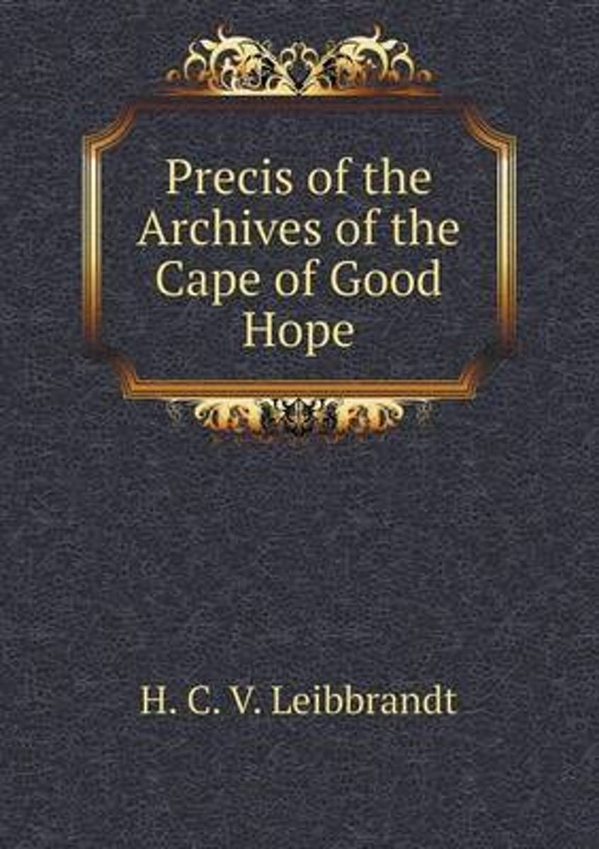 Precis of the Archives of the Cape of Good Hope