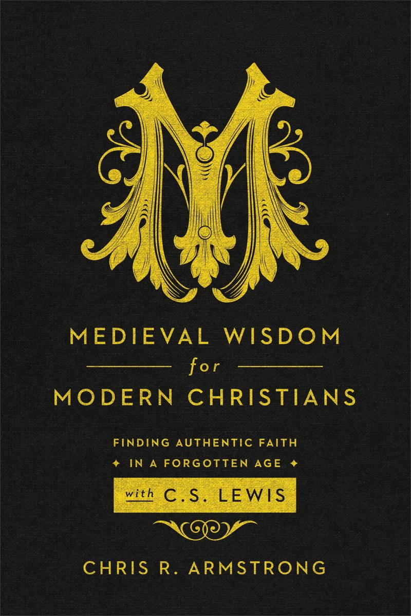 Medieval Wisdom for Modern Christians
