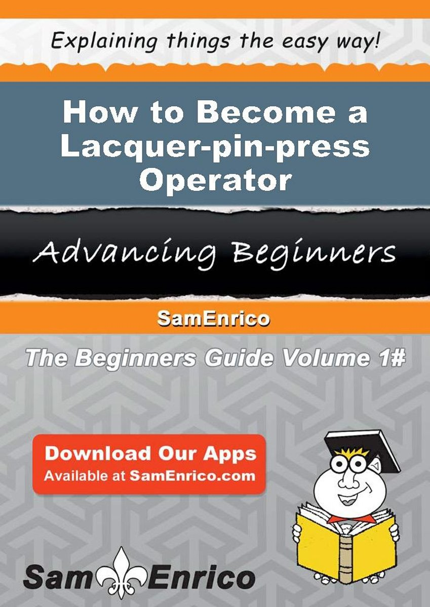 How to Become a Lacquer-pin-press Operator