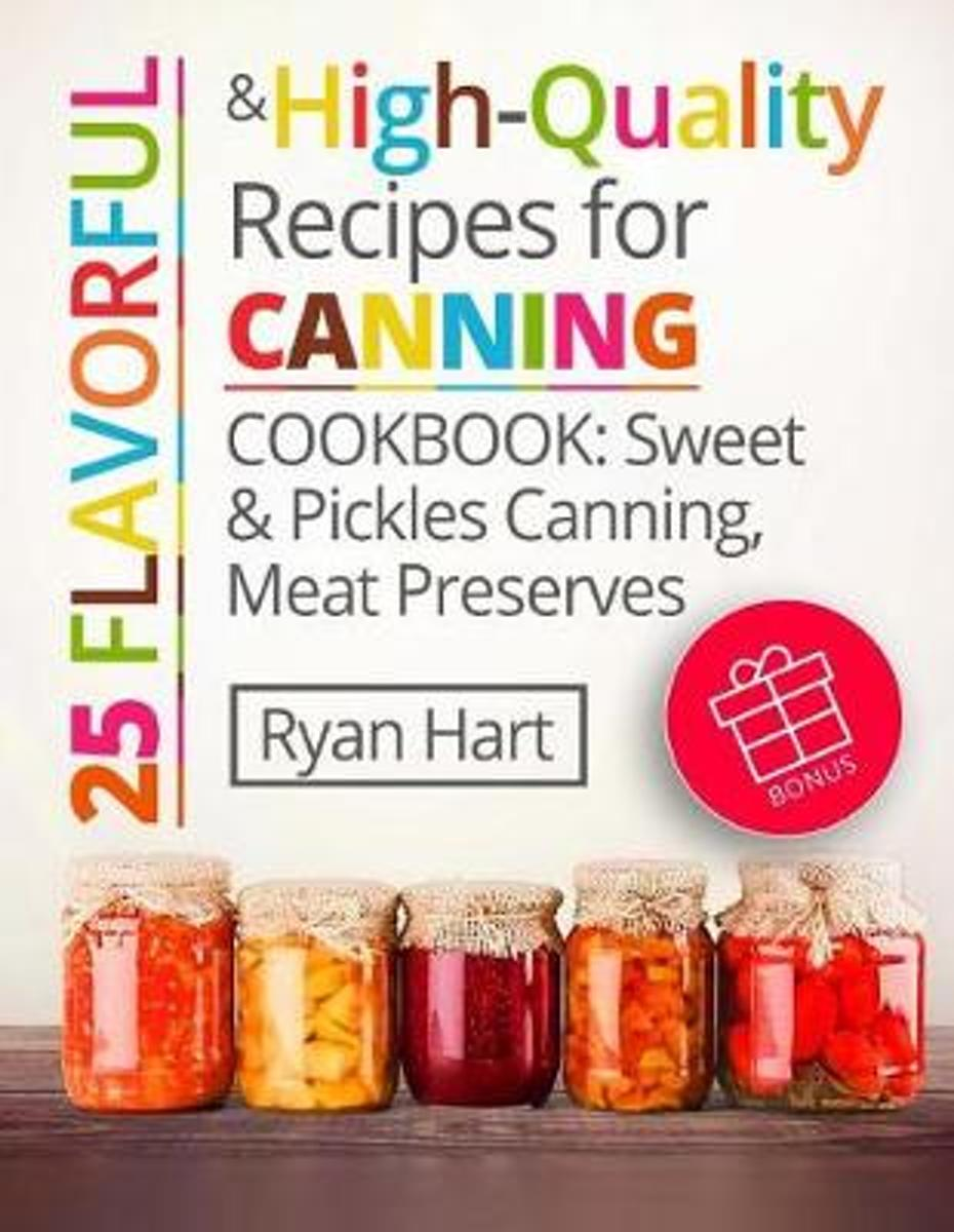 25 Flavorful and High-Quality Recipes for Canning. Cookbook