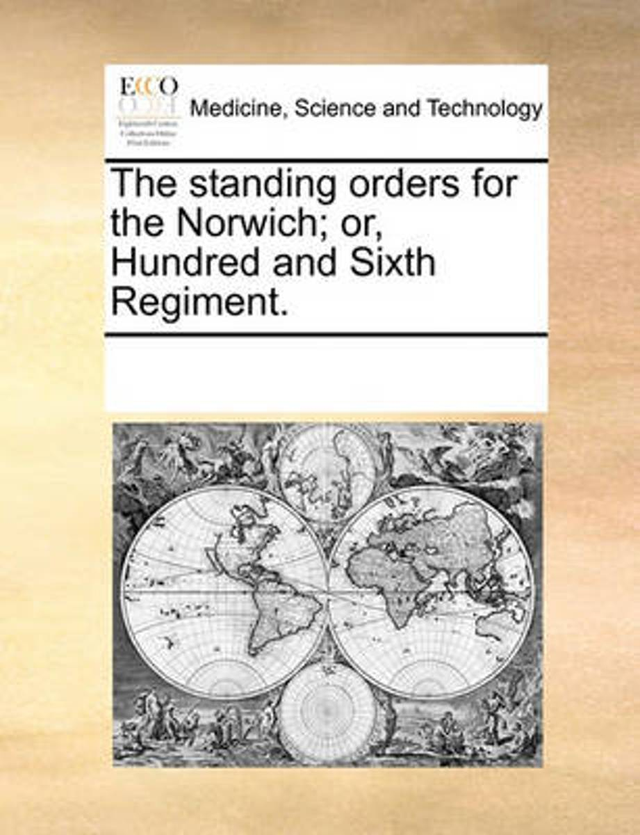 The Standing Orders for the Norwich; Or, Hundred and Sixth Regiment.