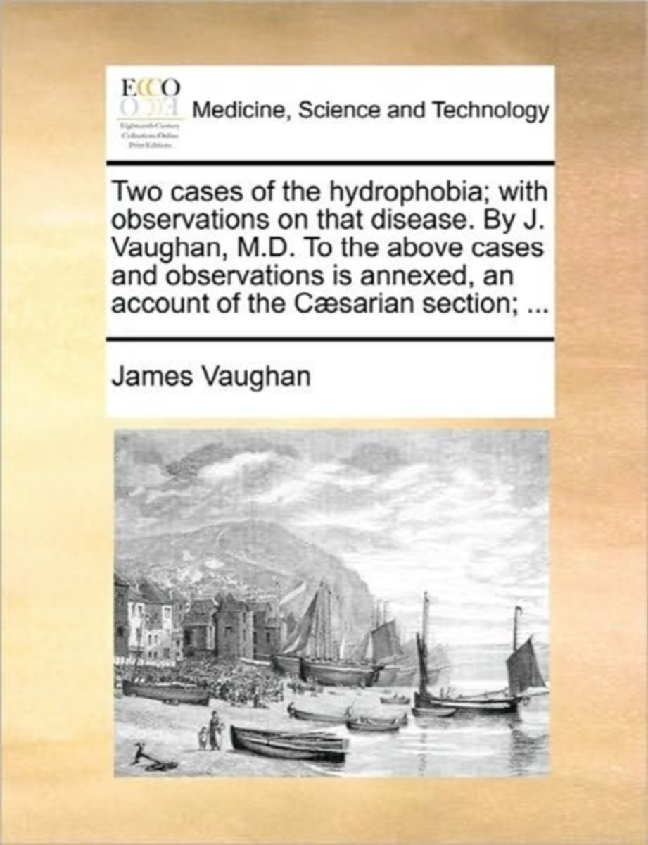 Two Cases of the Hydrophobia; With Observations on That Disease. by J. Vaughan, M.D. to the Above Cases and Observations Is Annexed, an Account of the