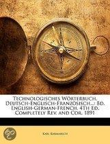 Technologisches W�Rterbuch, Deutsch-Englisch-Franz�Sisch...: Bd. English-German-French. 4th Ed. Completely Rev. and Cor. 1891
