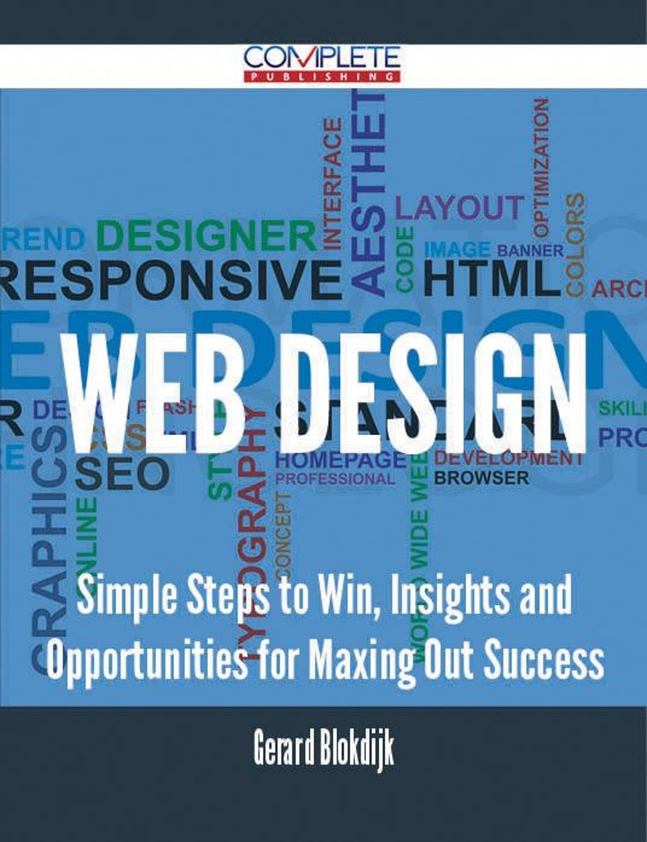 WEB DESIGN - Simple Steps to Win, Insights and Opportunities for Maxing Out Success