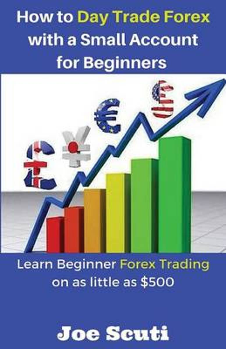 How to Day Trade Forex with a Small Account for Beginners