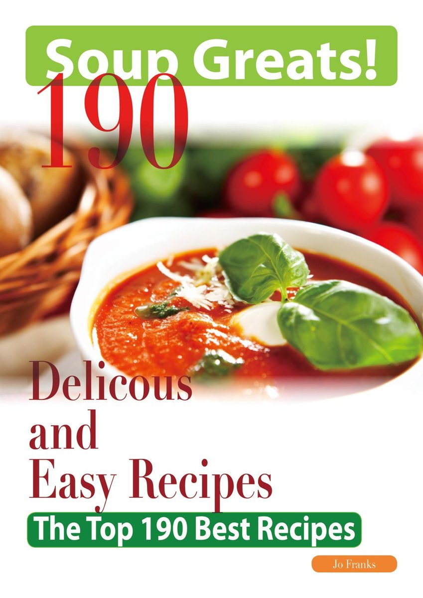 Soup Greats: 190 Delicious and Easy Soup Recipes
