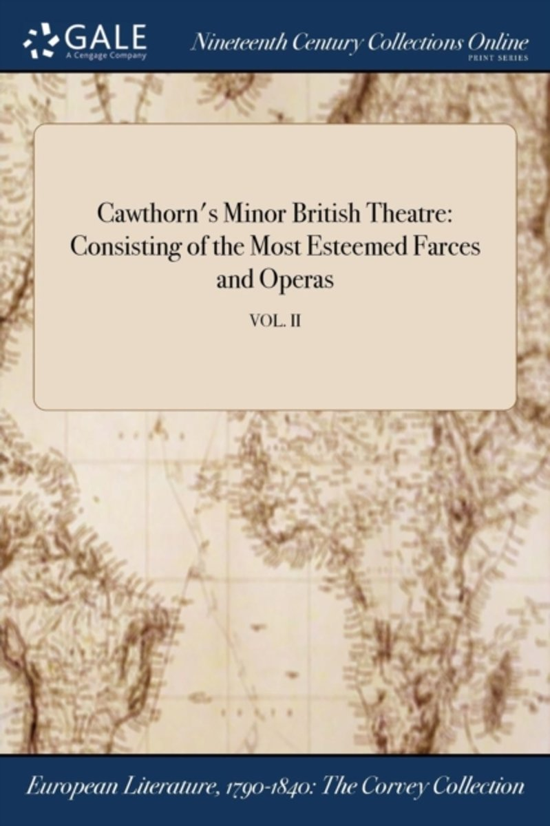 Cawthorn's Minor British Theatre: Consisting of the Most Esteemed Farces and Operas; Vol. II