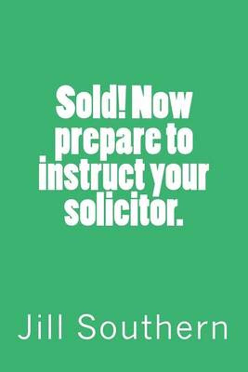Sold! Now Prepare to Instruct Your Solicitor.