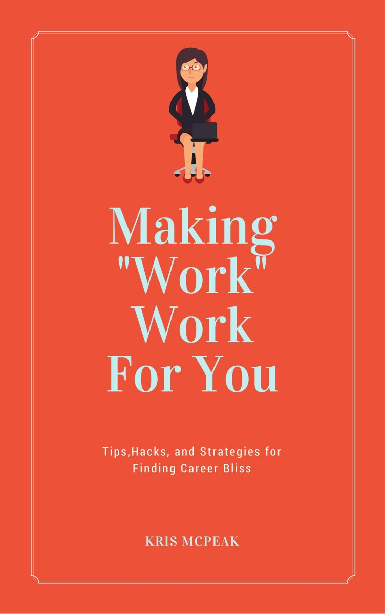 Making ''Work'' Work For You