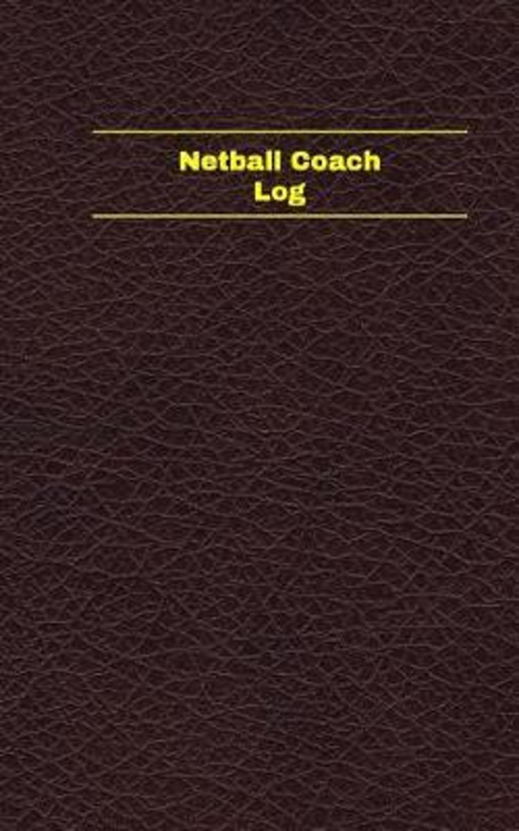 Netball Coach Log (Logbook, Journal - 96 Pages, 5 X 8 Inches)
