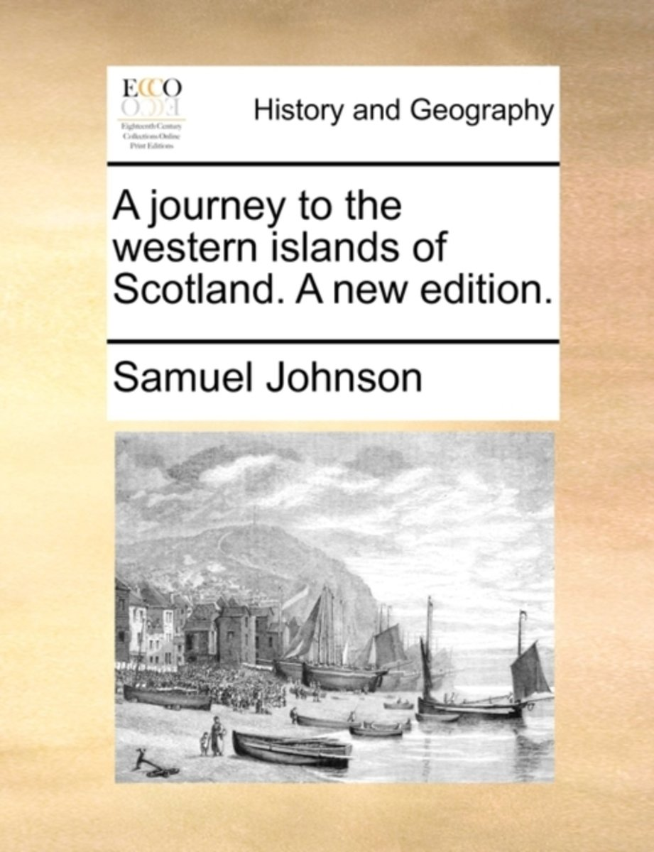 A Journey to the Western Islands of Scotland. a New Edition.