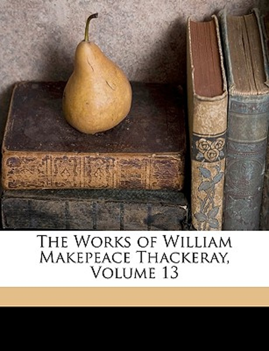 The Works of William Makepeace Thackeray, Volume 13