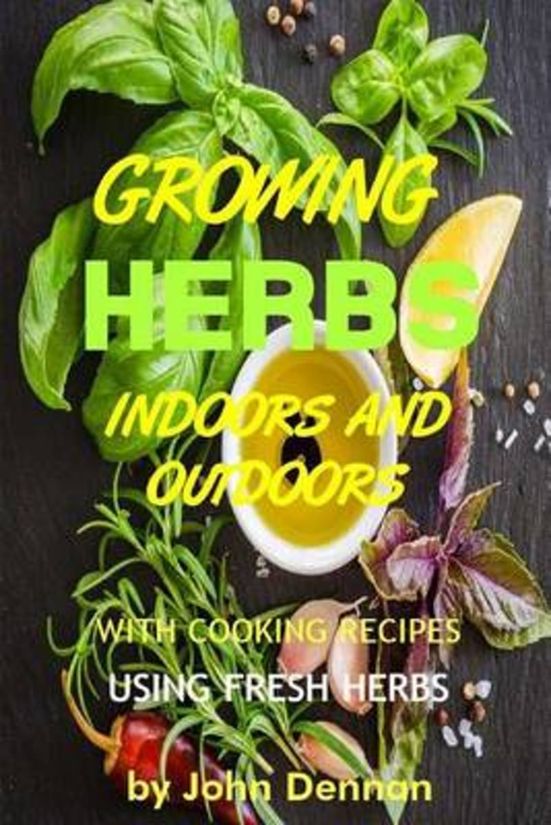 Growing Herbs Indoors and Outdoors