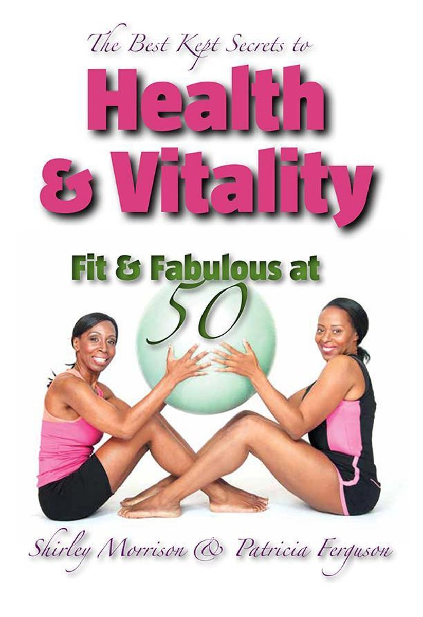 The Best Kept Secrets to Health & Vitality (Fit & Fabulous at 50)