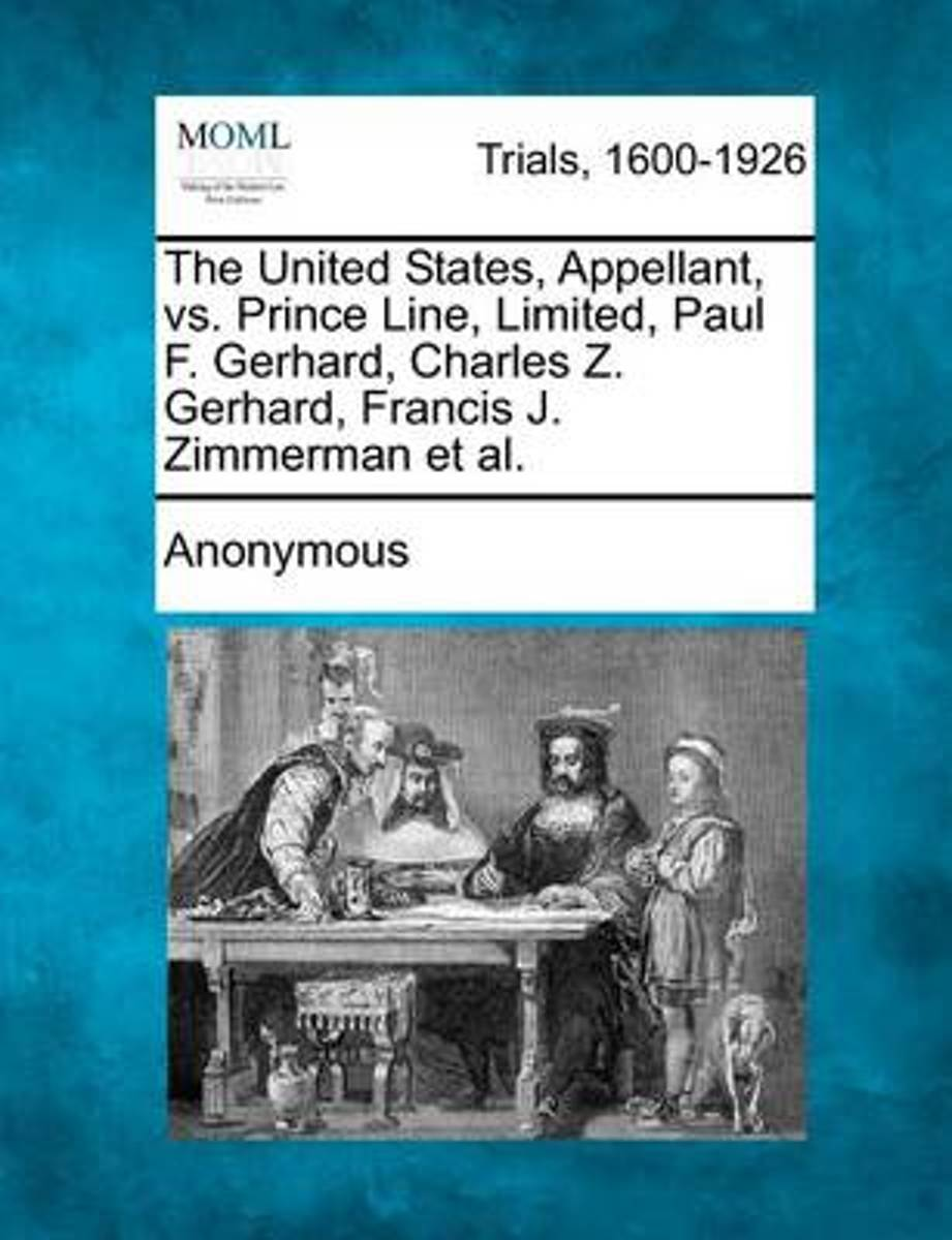 The United States, Appellant, vs. Prince Line, Limited, Paul F. Gerhard, Charles Z. Gerhard, Francis J. Zimmerman et al.