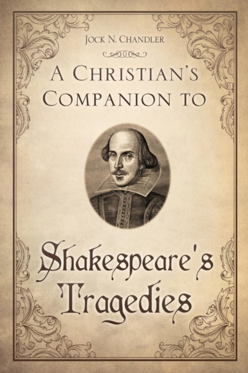 A Christian's Companion to Shakespeare's Tragedies