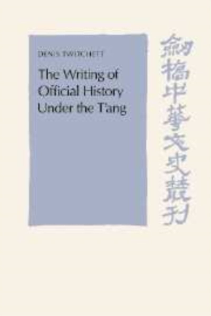 The Writing of Official History Under the T'Ang