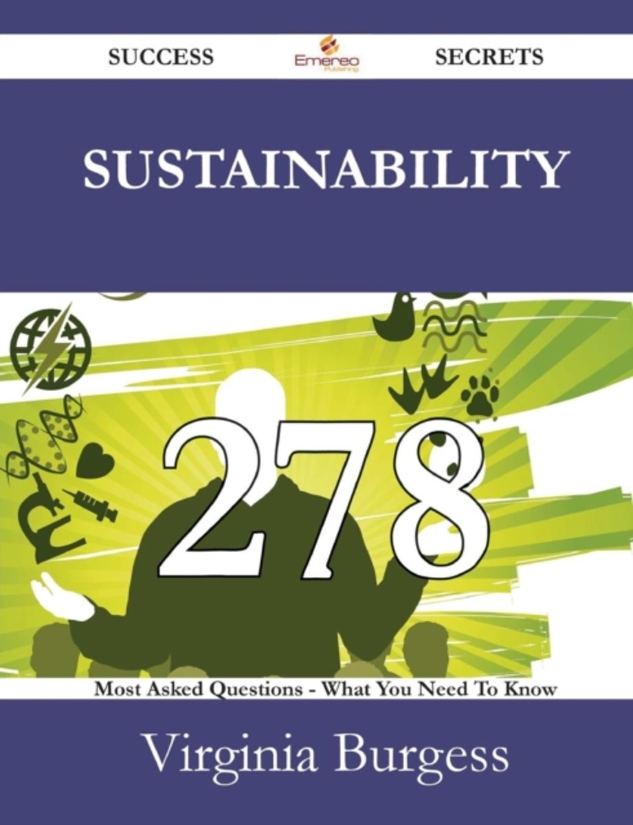 Sustainability 278 Success Secrets - 278 Most Asked Questions on Sustainability - What You Need to Know