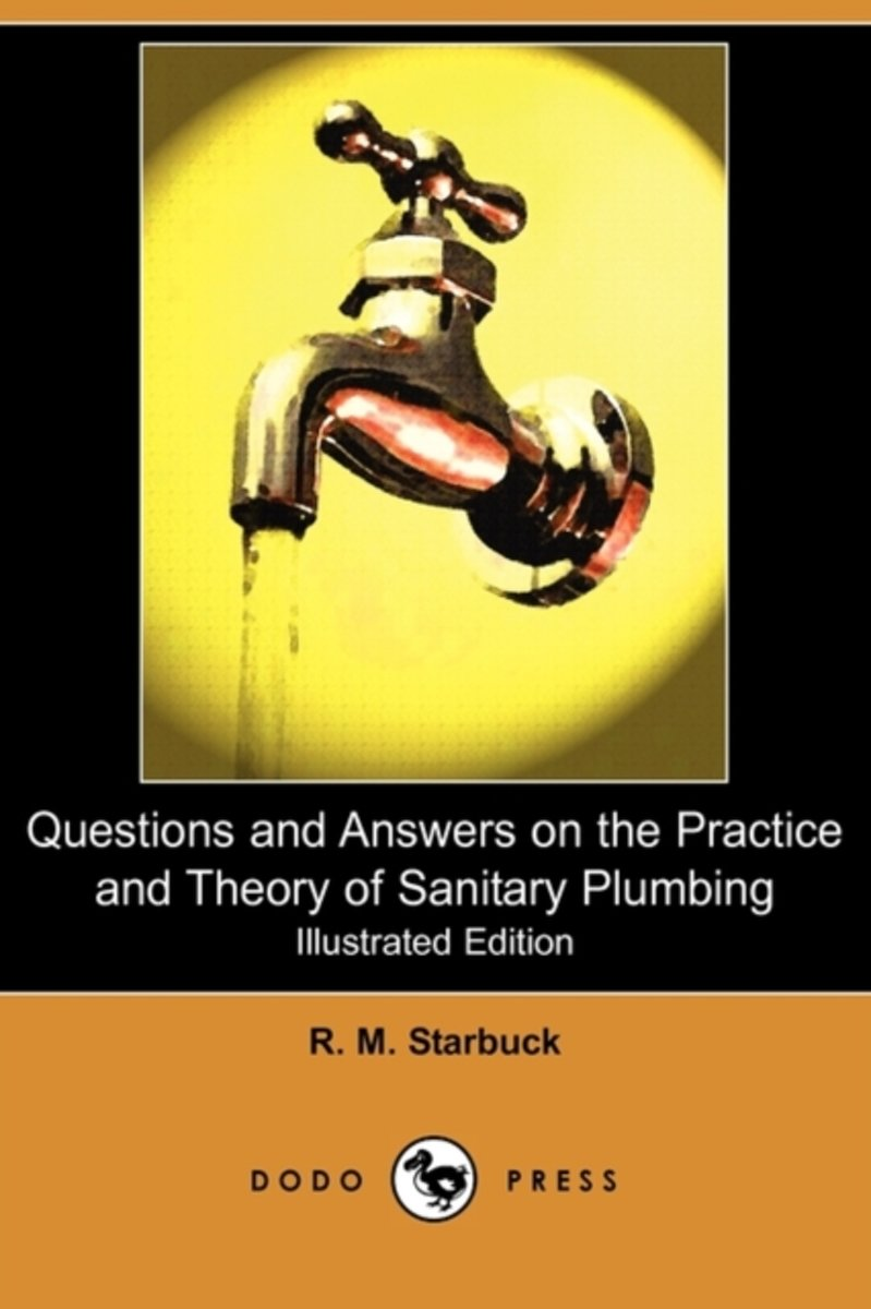 Questions and Answers on the Practice and Theory of Sanitary Plumbing (Illustrated Edition) (Dodo Press)