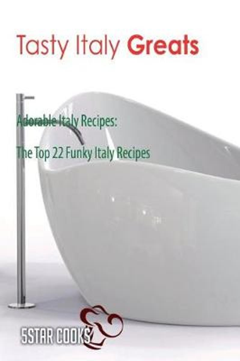 Tasty Italy Greats - Adorable Italy Recipes, the Top 22 Funky Italy Recipes