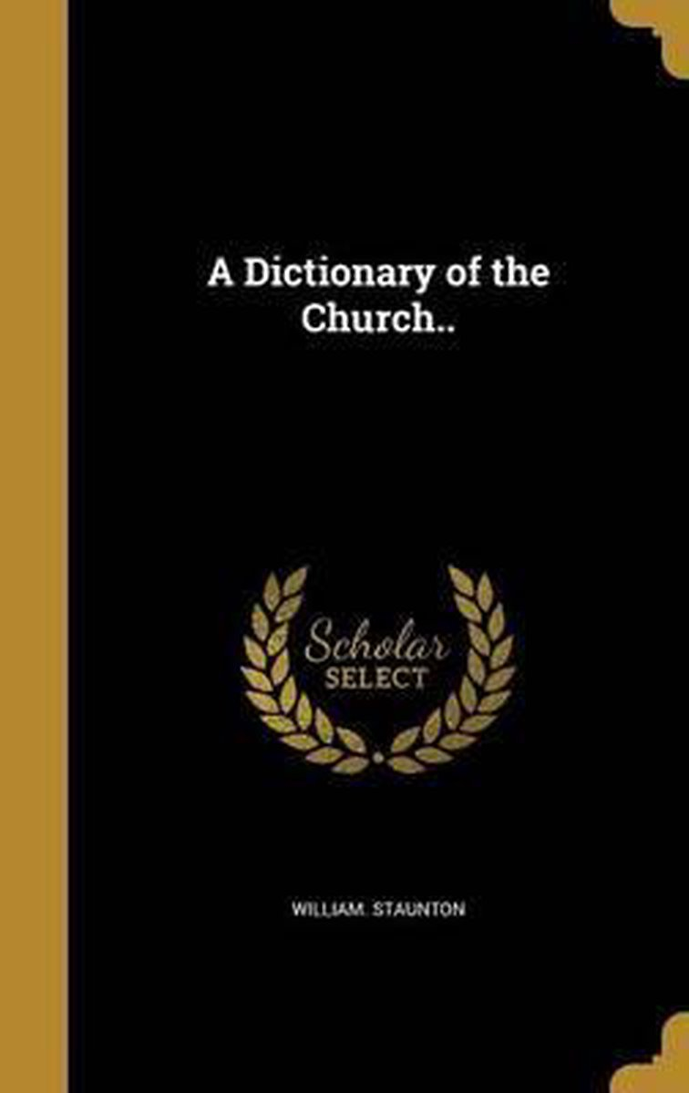 A Dictionary of the Church..